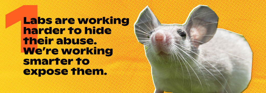 1. Labs are working harder to hide their abuse. We're working smarter to expose them.